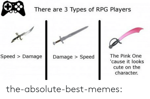 """rpg: There are 3 Types of RPG Players  Speed > Damage Damage > SpeedTe Pink One  """"cause it looks  cute on the  character. the-absolute-best-memes:"""
