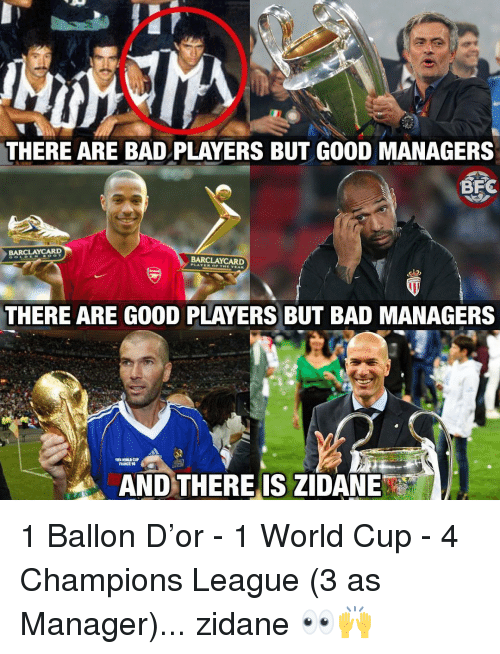 zidane: THERE ARE BAD PLAYERS BUT GOOD MANAGERS  BARCLAYCARD  BARCLAYCARD  THERE ARE GOOD PLAYERS BUT BAD MANAGERS  FRANCE SE  AND THERE IS ZIDANE 1 Ballon D'or - 1 World Cup - 4 Champions League (3 as Manager)... zidane 👀🙌