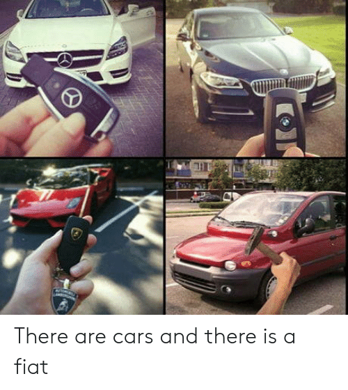 Fiat: There are cars  and there is a fiat