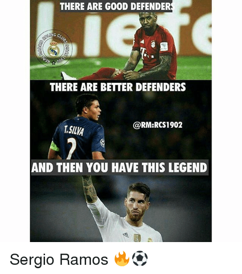 Memes, Good, and 🤖: THERE ARE GOOD DEFENDER  THERE ARE BETTER DEFENDERS  @RM:RCS1902  T.SILVA  AND THEN YOU HAVE THIS LEGEND Sergio Ramos 🔥⚽️