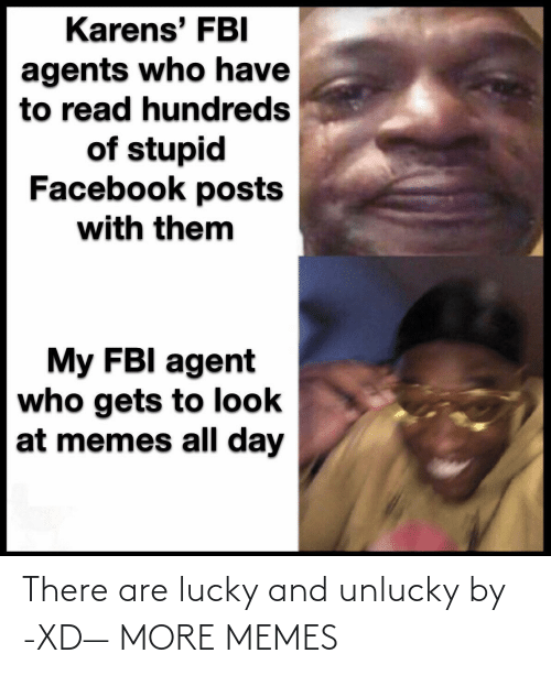 unlucky: There are lucky and unlucky by -XD— MORE MEMES