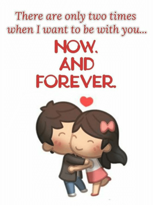 there are only two times when want to be with 6711414 there are only two times when want to be with you now and forever
