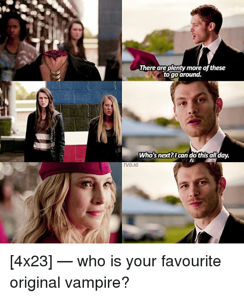 Memes, 🤖, and Tvd: There are plenty more of these  to go around.  Who's next?Ican do this all day.  TVD.IG [4x23] — who is your favourite original vampire?