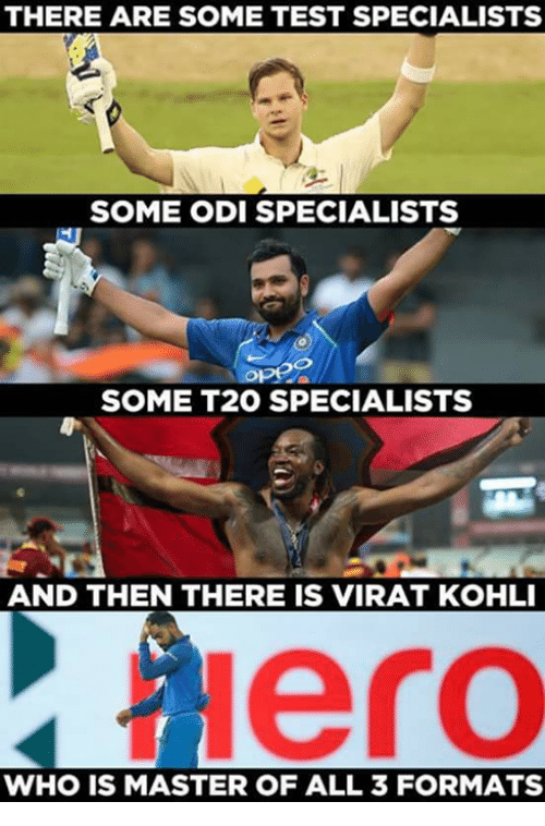 teste: THERE ARE SOME TEST SPECIALISTS  SOME ODI SPECIALISTS  SOME T20 SPECIALISTS  AND THEN THERE IS VIRAT KOHLI  Hero  WHO IS MASTER OF ALL 3 FORMATS