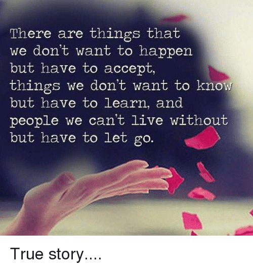 Quotes On Letting Things Happen: There Are Things That We Don't Want To Happen But Have To