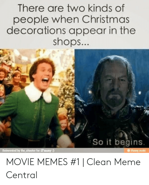 Funny Movie Memes: There are two kinds of  people when Christmas  decorations appear in the  shops..  So it begins MOVIE MEMES #1 | Clean Meme Central