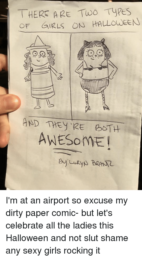 Girls, Halloween, and Memes: THERE ARE Two Types  OF GIRLS ON HALLOWEEN  AND THEYRE b1H  AWESOME I'm at an airport so excuse my dirty paper comic- but let's celebrate all the ladies this Halloween and not slut shame any sexy girls rocking it