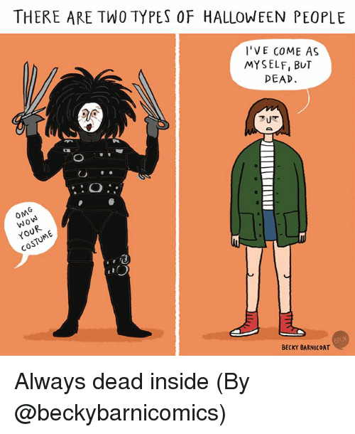 Halloween, Memes, and 🤖: THERE ARE TWO TYPES OF HALLOWEEN PEOPLE  'VE COME AS  MYSELF, BUT  PEAD  : O  0  Nd  0  0  BECKY BARNICOAT Always dead inside (By @beckybarnicomics)