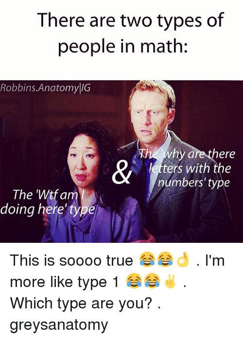 """Memes, True, and Wtf: There are two types of  people in math:  Robbins Anatomy IG  Why are there  letters with the  numbers' type  The """"Wtf am  doing here' type This is soooo true 😂😂👌 . I'm more like type 1 😂😂✌️ . Which type are you? . greysanatomy"""