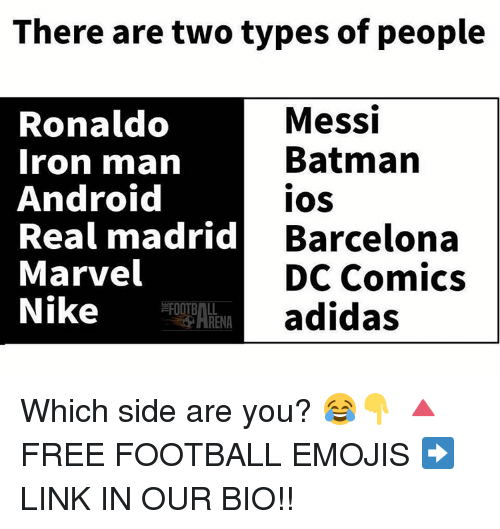 Android, Barcelona, and Iron Man: There are two types of people  Messi  Ronaldo  Batman  Iron man  Android  IOS  Real madrid  Barcelona  Marvel  DC Comics  Nike  adidas Which side are you? 😂👇 🔺FREE FOOTBALL EMOJIS ➡️ LINK IN OUR BIO!!