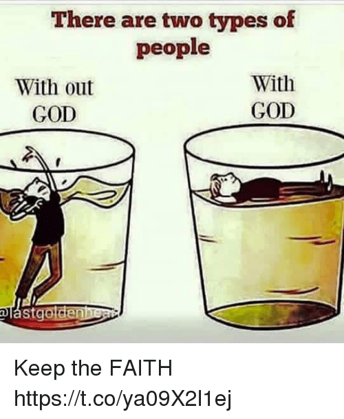 Keep The Faith: There are two types of  people  With out  GOD  With  GOD  st Keep the FAITH https://t.co/ya09X2l1ej