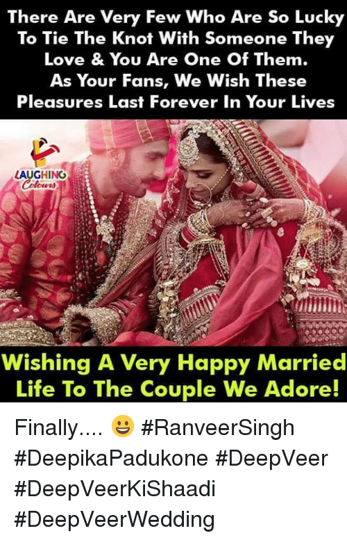 Married Life: There Are Very Few Who Are So Lucky  To Tie The Knot With Someone They  Love & You Are One Of Them.  As Your Fans, We Wish These  Pleasures Last Forever In Your Lives  LAUGHING  Wishing A Very Happy Married  Life To The Couple We Adore! Finally.... 😀 #RanveerSingh #DeepikaPadukone #DeepVeer #DeepVeerKiShaadi #DeepVeerWedding