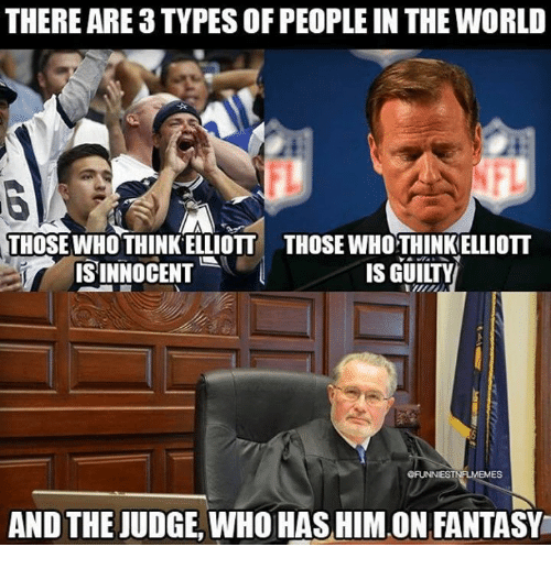 "Nfl, World, and Judge: THERE ARE3 TYPES OF PEOPLE IN THE WORLD  FL  FL  THOSE WHO THINKELLIOTTTHOSE WHOTHINKELLIOTT  트""  IS'INNOCENT  IS GUILTY  AND THE JUDGE, WHO HAS HIM ON FANTASY"