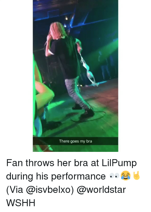 Memes, Worldstar, and Wshh: There goes my bra Fan throws her bra at LilPump during his performance 👀😂🤘(Via @isvbelxo) @worldstar WSHH