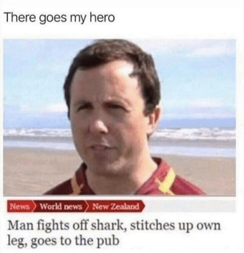 there goes my hero: There goes my hero  News World news New Zealand  Man fights off shark, stitches up own  leg, goes to the pub
