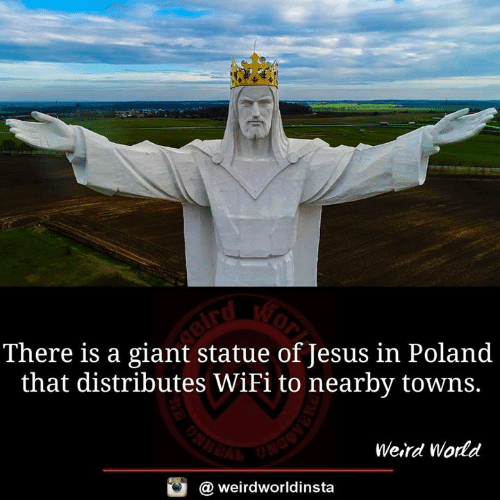 towns: There is a giant statue of Jesus in Poland  that distributes WiFi to nearby towns.  Weird World  @ weirdworldinsta