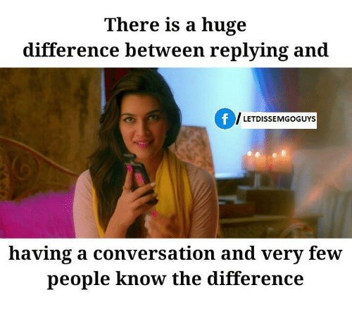 Memes, 🤖, and Huge: There is a huge  difference between replying and  LETDISSEMGOGUYS  having a conversation and very few  people know the difference