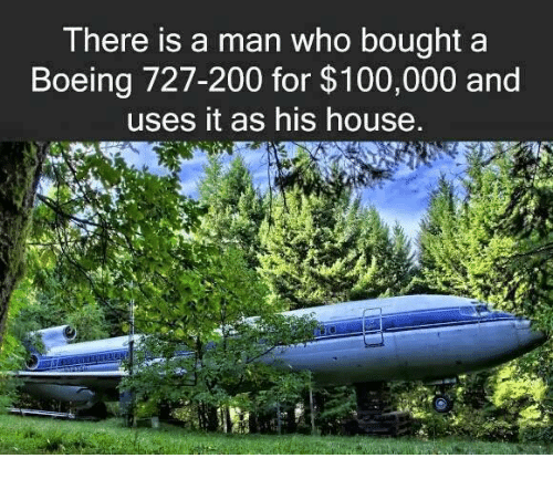 Boeing: There is a man who bought a  Boeing 727-200 for $100,000 and  uses it as his house  od