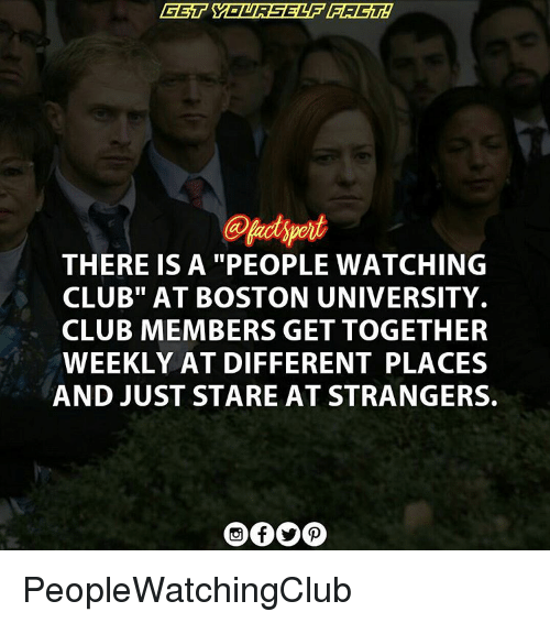 """Boston University: THERE IS A """"PEOPLE WATCHING  CLUB"""" AT BOSTON UNIVERSITY.  CLUB MEMBERS GET TOGETHER  WEEKLY AT DIFFERENT PLACES  AND JUST STARE AT STRANGERS. PeopleWatchingClub"""
