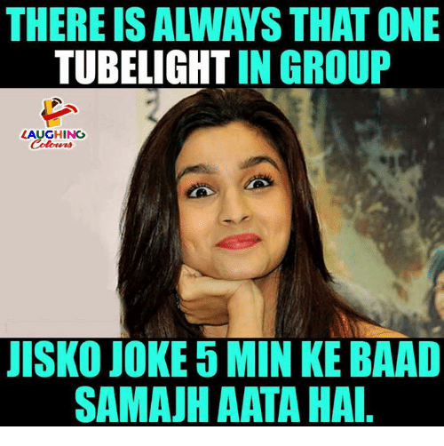 Indianpeoplefacebook, One, and Group: THERE IS ALWAYS THAT ONE  TUBELIGHT IN GROUP  LAUGHING  Colours  JISKO JOKE 5 MIN KE BAAD  SAMAJH AATA HA