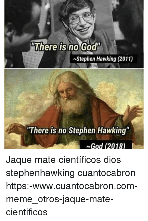 Cuantocabron: There is no God  Stephen Hawking (2011)  There is no Stephen Hawking  God (2018) Jaque mate científicos dios stephenhawking cuantocabron https:-www.cuantocabron.com-meme_otros-jaque-mate-cientificos