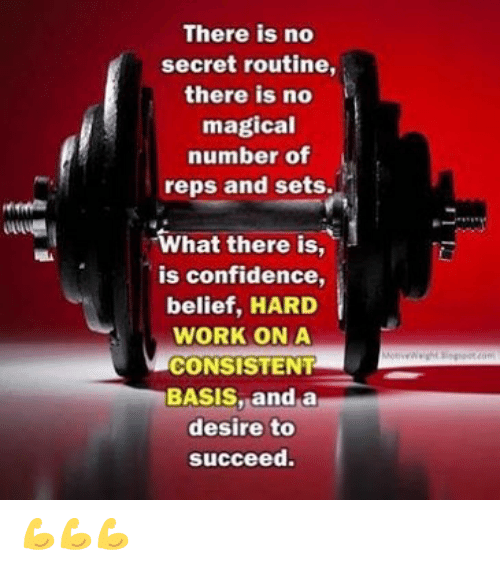 Confidence, Memes, and Work: There is no  secret routine,  there is no  magical  number of  reps and sets.  What there is,  is confidence,  belief, HARD  WORK ON A  CONSISTENT  BASIS, anda  desire to  succeed. 💪💪💪