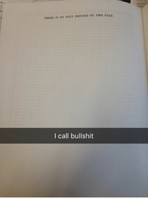 No Text: THERE IS NO TEXT PRINTED ON THIS PAGE  I call bullshit