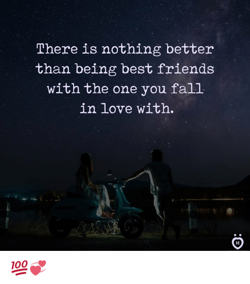 Fall, Friends, and Love: There is nothing better  than being best friends  with the one you fall  in love with.  9R 💯💞