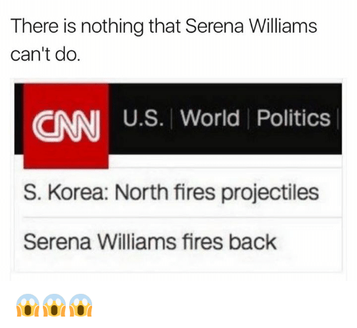 cnn.com, Politics, and Serena Williams: There is nothing that Serena Wiliams  can't do  CNN U.S. World Politics  S. Korea: North fires projectiles  Serena Williams fires back 😱😱😱