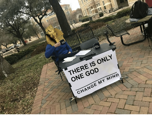 God, Classical Art, and Change: THERE IS ONLY  ONE GOD  CHANGE MY MIND