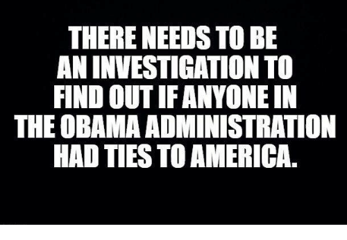 America, Obama, and Administration: THERE NEEDS TO BE  AN INVESTIGATION TO  FIND OUT IFANYONEIN  THE OBAMA ADMINISTRATION  HAD TIES TO AMERICA,