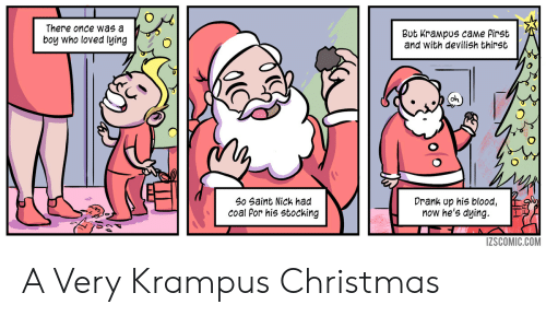 Stocking: There once was a  boy who loved lying  But Krampus came Pirst  and With devilish thirst  oh  Drank up his blood,  now he's dying.  ES  So Saint Nick had  coal Por his stocking  ZSCOMIC.COM A Very Krampus Christmas