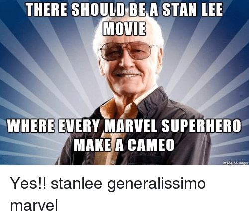 makea: THERE SHOULD BEA STAN LEE  MOVIE  WHERE EVERY MARVEL SUPERHERO  MAKEA CAMEO  made on imgur Yes!! stanlee generalissimo marvel