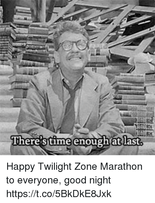 Memes, Good, and Happy: There sitime enough at last Happy Twilight Zone Marathon to everyone, good night https://t.co/5BkDkE8Jxk