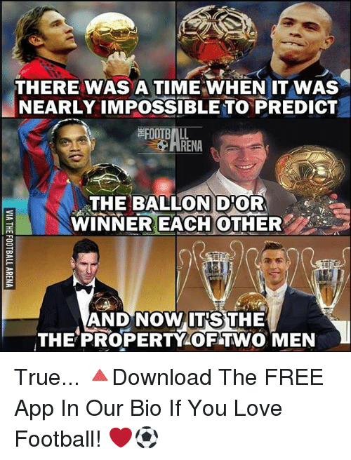Memes, Apps, and Impossibility: THERE WAS A TIME WHEN IT WAS  NEARLY IMPOSSIBLE TO PREDICT  THE BALLONDTOR  WINNER EACH OTHER  AND Now TRSTHE True... 🔺Download The FREE App In Our Bio If You Love Football! ❤️⚽️