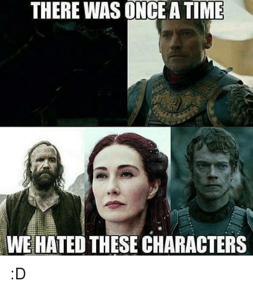 Atimate: THERE WAS ONCE ATIME  WE HATED THESE CHARACTERS :D