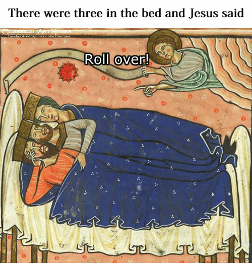 Jesus, Classical Art, and Three: There were three in the bed and Jesus said  ROII Over!  0  0  ㄩ