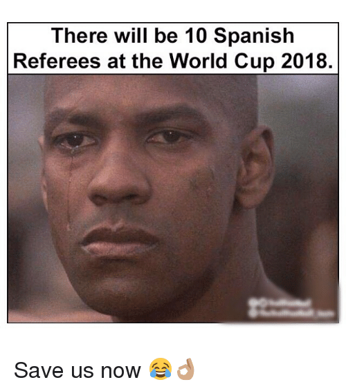 Memes, Spanish, and World Cup: There will be 10 Spanish  Referees at the World Cup 2018. Save us now 😂👌🏽