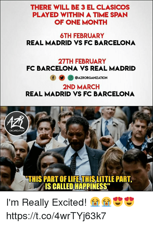 """Barcelona Vs: THERE WILL BE 3 EL CLASICOS  PLAYED WITHIN A TIME SPAN  OF ONE MONTH  6TH FEBRUARY  REAL MADRID VS FC BARCELONA  27TH FEBRUARY  FC BARCELONA VS REAL MADRID  @AZRORGANIZATION  2ND MARCH  REAL MADRID VS FC BARCELONA  慣  ORGAIZATION  THIS PART OF LIFE, THIS LITTLE PART  IS CALLED HAPPINESS"""" I'm Really Excited! 😭😭😍😍 https://t.co/4wrTYj63k7"""