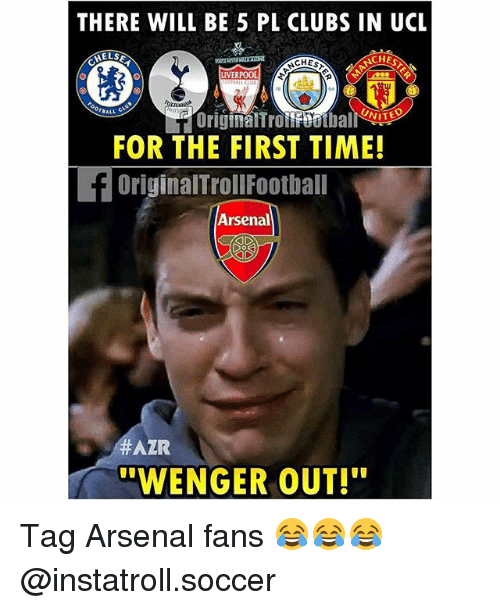 "Arsenal, Football, and Memes: THERE WILL BE 5 PL CLUBS IN UCL  HELSE  CHES  CHESS  LIVERPOOL  UNITED  BALL  FOR THE FIRST TIME!  OriginalTroll Football  Arsenal  HAZR  WENGER OUT!"" Tag Arsenal fans 😂😂😂 @instatroll.soccer"