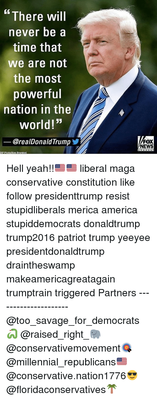 """resistivity: There will  never be a  time that  we are not  the most  powerful  nation in the  world!""""  @realDonaldTrumpゾ  FOX  NEWS  AP PhotolAlex Brandon) Hell yeah!!🇺🇸🇺🇸 liberal maga conservative constitution like follow presidenttrump resist stupidliberals merica america stupiddemocrats donaldtrump trump2016 patriot trump yeeyee presidentdonaldtrump draintheswamp makeamericagreatagain trumptrain triggered Partners --------------------- @too_savage_for_democrats🐍 @raised_right_🐘 @conservativemovement🎯 @millennial_republicans🇺🇸 @conservative.nation1776😎 @floridaconservatives🌴"""