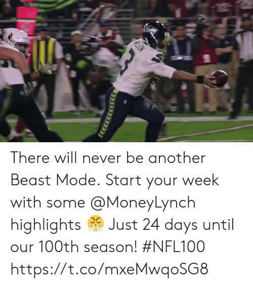 days until: There will never be another Beast Mode.  Start your week with some @MoneyLynch highlights 😤  Just 24 days until our 100th season! #NFL100 https://t.co/mxeMwqoSG8