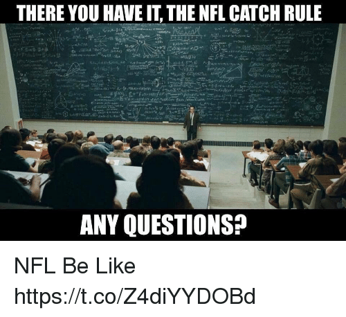 Be Like, Football, and Nfl: THERE YOU HAVE IT, THE NFL CATCH RULE  ANY QUESTIONS? NFL Be Like https://t.co/Z4diYYDOBd
