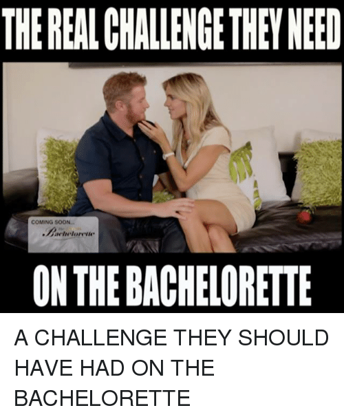 The Bachelorette: THEREALCHALLENGETHEN NEED  COMING SOON.  ON THE BACHELORETTE A CHALLENGE THEY SHOULD HAVE HAD ON THE BACHELORETTE