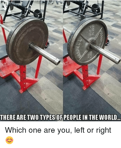 Gym, World, and One: THEREARE TWO TYPES OF PEOPLE IN THE WORLD Which one are you, left or right 😊