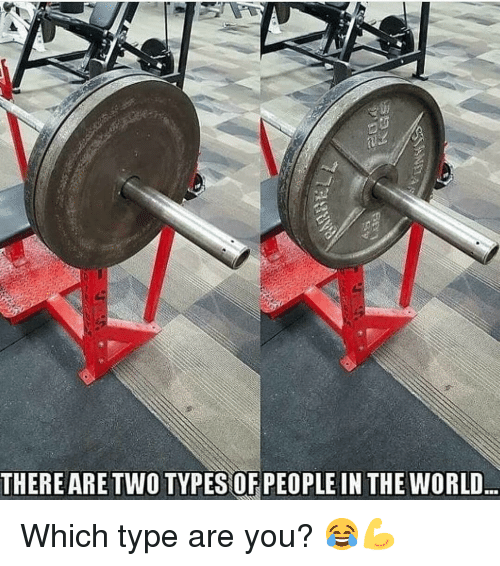 Gym, World, and The World: THEREARE TWO TYPES OF PEOPLE IN THE WORLD Which type are you? 😂💪