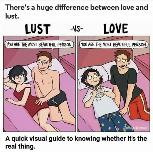 Beautiful, Love, and Relationships: There's a huge difference between love and  lust.  LUST  LOVE  YOU ARE THE MOST BEAUTIFUL PERSON.) YOU ARE THE MOST BEAUTIFUL PERSON  A quick visual guide to knowing whether it's the  real thing.