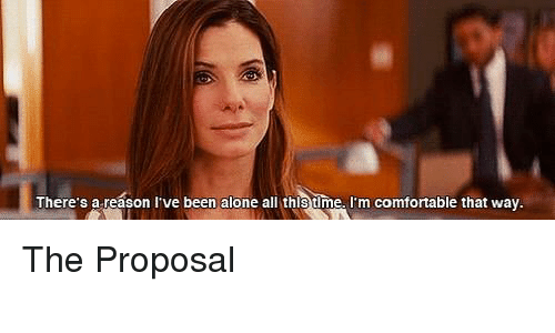 the proposal: There's a reason I've been alone all thls tlme  m comfortable that way. The Proposal