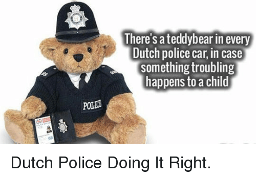 Doing It Right: There's a teddybear in every  Dutch police car, in case  something troubling  happens to a child  POLI <p>Dutch Police Doing It Right.</p>