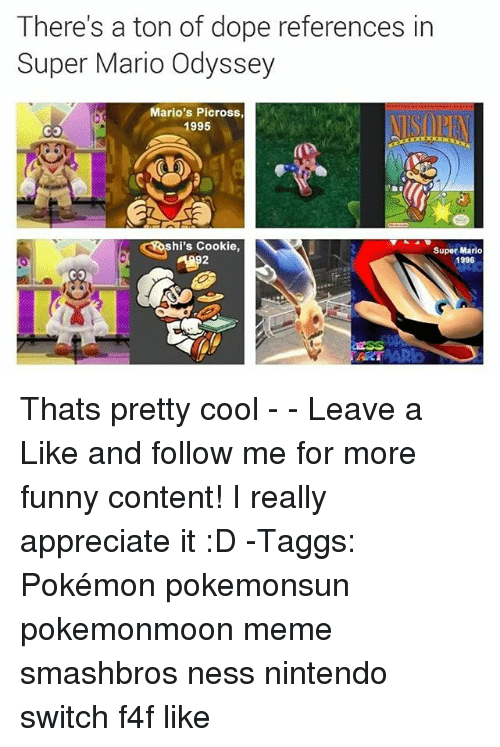 Dope, Funny, and Meme: There's a ton of dope references in  Super Mario Odyssey  Mario's Picross,  1995  hi's Cookie,  Super Mario  1996 Thats pretty cool - - Leave a Like and follow me for more funny content! I really appreciate it :D -Taggs: Pokémon pokemonsun pokemonmoon meme smashbros ness nintendo switch f4f like